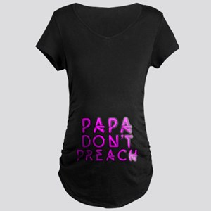 Papa Don't Preach Maternity Dark T-Shirt