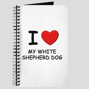 I love MY WHITE SHEPHERD DOG Journal