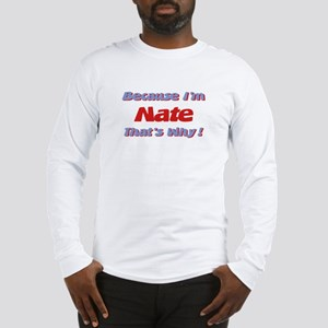 Because I'm Nate Long Sleeve T-Shirt
