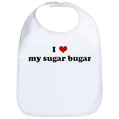 I Love my sugar bugar Bib