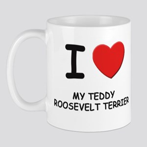 I love MY TEDDY ROOSEVELT TERRIER Mug