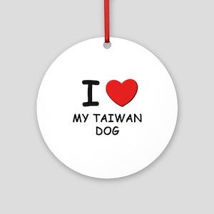 I love MY TAIWAN DOG Ornament (Round)