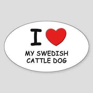 I love MY SWEDISH CATTLE DOG Oval Sticker