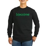 Become Green Long Sleeve Dark T-Shirt