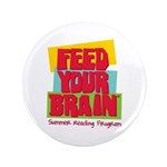 """Feed Your Brain 3.5"""" Button (100 pack)"""
