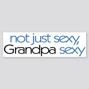 Not just sexy, Grandpa sexy Bumper Sticker