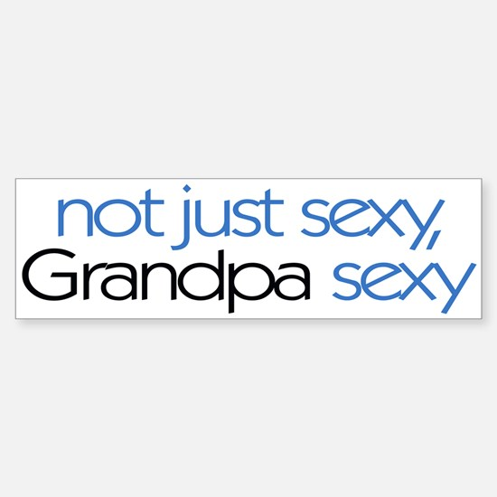 Not just sexy, Grandpa sexy Bumper Bumper Bumper Sticker