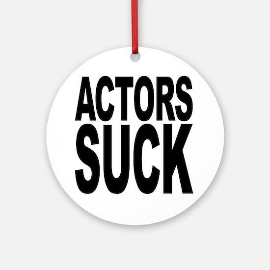 Actors Suck Ornament (Round)