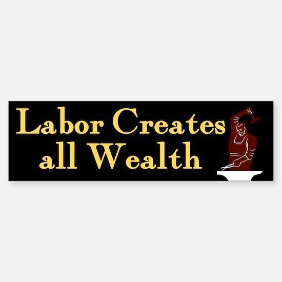 Labor Creates all Wealth bumper sticker
