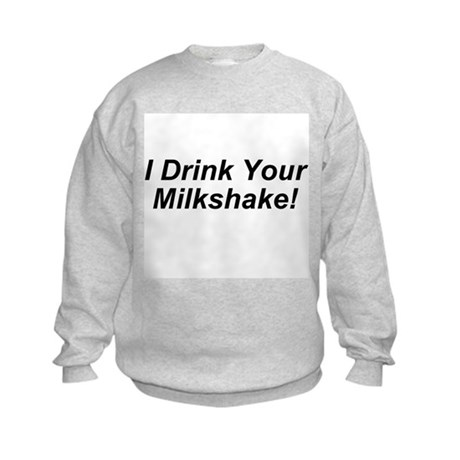 I Drink Your Milkshake! Kids Sweatshirt