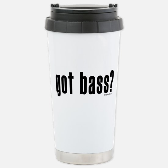 got bass? Stainless Steel Travel Mug