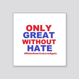 Only Great Without Hate Sticker