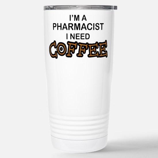 Pharmacist Need Coffee Stainless Steel Travel Mug