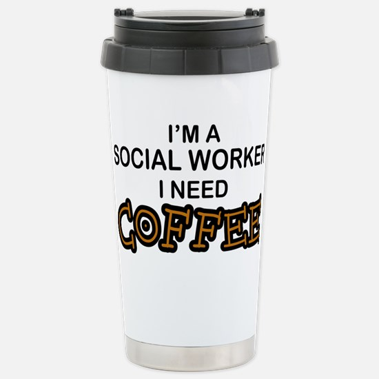 Social Worker Need Coffee Stainless Steel Travel M