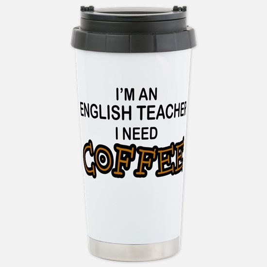 English Teacher Need Coffee Stainless Steel Travel