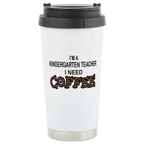 Kndrgrtn Teacher Need Coffee Stainless Steel Trave