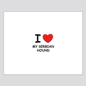 I love MY SERBIAN HOUND Small Poster