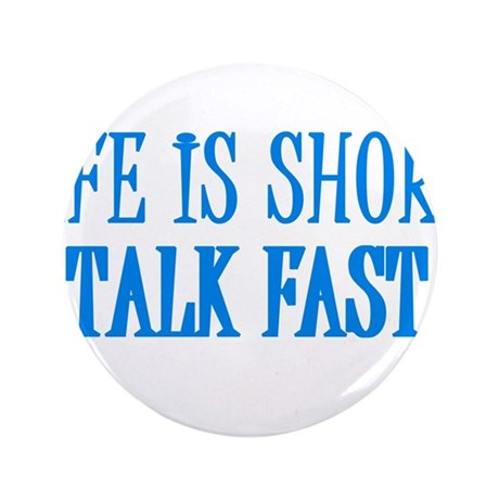 """Life is short. Talk fast. 3.5"""" Button"""
