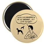 Whippets- Skinny Dog Fat Life Magnet