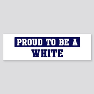 Proud to be White Bumper Sticker