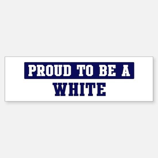 Proud to be White Bumper Bumper Bumper Sticker