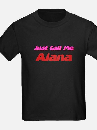 Just Call Me Alana T