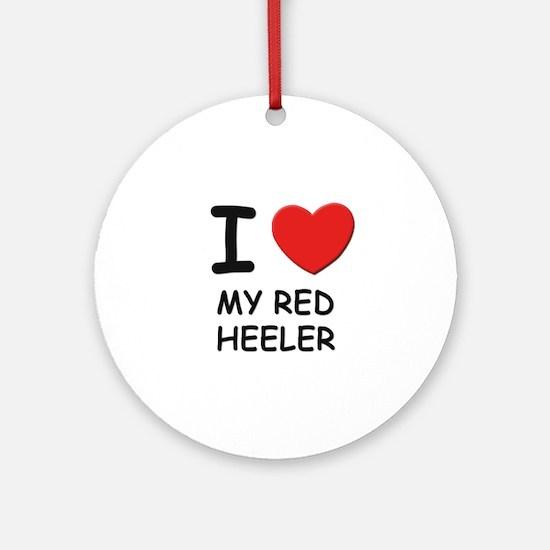 I love MY RED HEELER Ornament (Round)