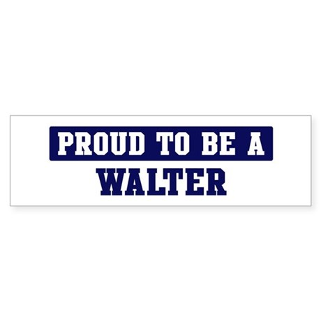 Proud to be Walter Bumper Sticker