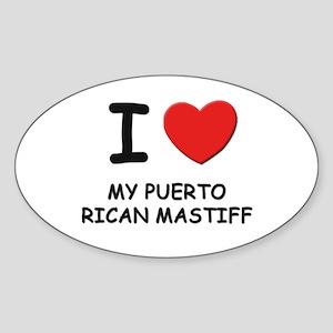 I love MY PUERTO RICAN MASTIFF Oval Sticker