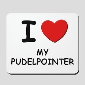 I love MY PUDELPOINTER Mousepad