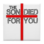 The Son Died For You Christia Tile Coaster