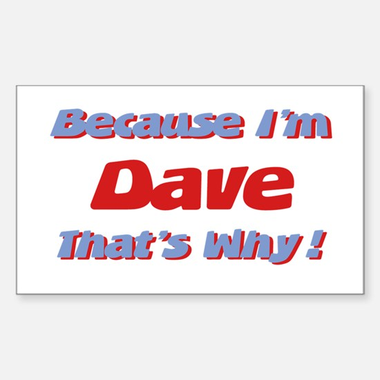 Because I'm Dave Rectangle Decal