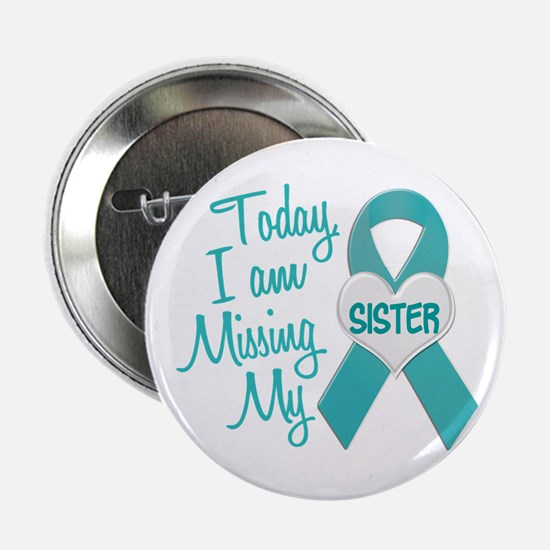 """Missing My Sister 1 TEAL 2.25"""" Button"""