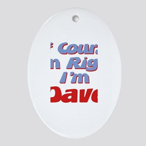 Dave Is Right Oval Ornament
