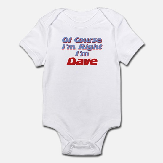 Dave Is Right Infant Bodysuit