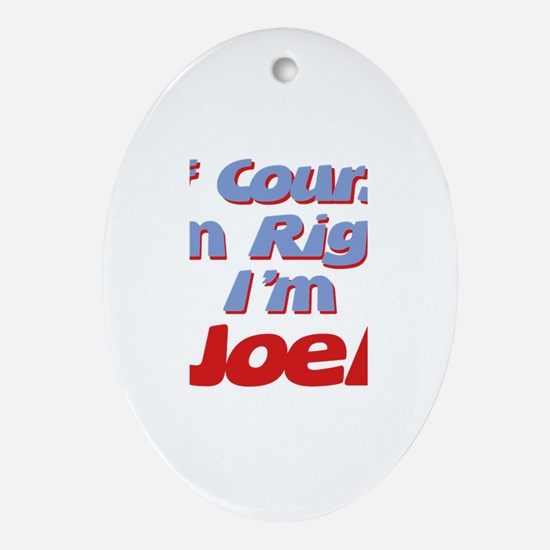 Joel Is Right Oval Ornament