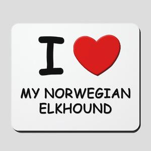 I love MY NORWEGIAN ELKHOUND Mousepad