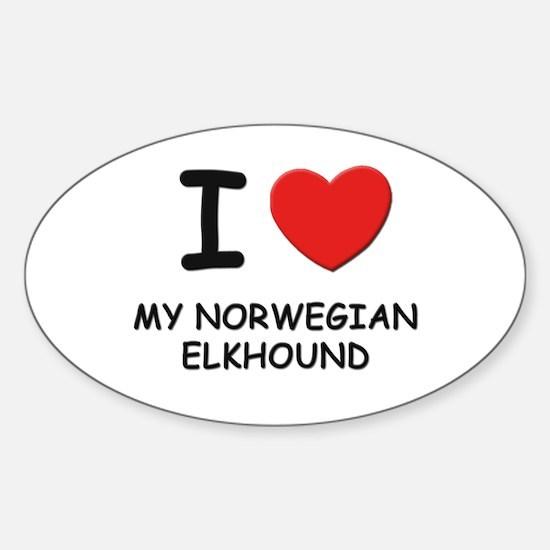 I love MY NORWEGIAN ELKHOUND Oval Decal