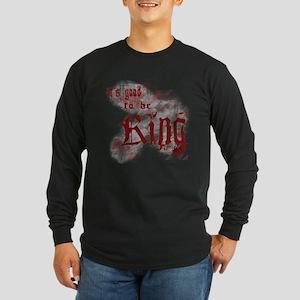 Good to be King Long Sleeve Dark T-Shirt