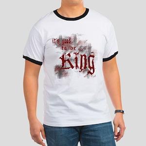 Good to be King Ringer T