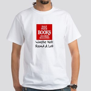 """""""Waste Not, Read a Lot"""" White T-Shirt"""