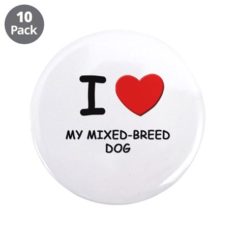 """I love MY MIXED-BREED DOG 3.5"""" Button (10 pack)"""