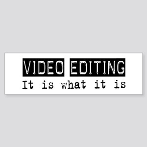 Video Editing Is Bumper Sticker