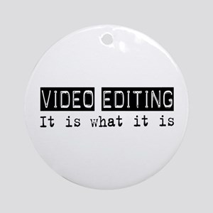Video Editing Is Ornament (Round)