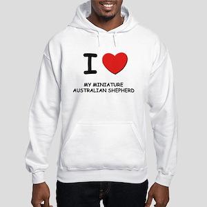 I love MY MINIATURE AUSTRALIAN SHEPHERD Hooded Swe