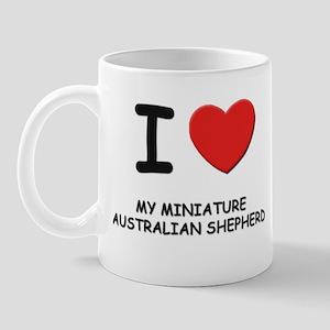 I love MY MINIATURE AUSTRALIAN SHEPHERD Mug