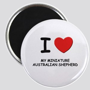 I love MY MINIATURE AUSTRALIAN SHEPHERD Magnet