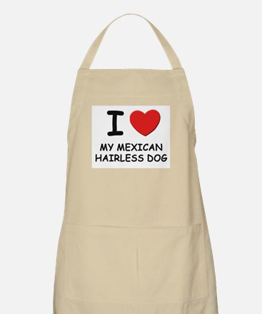 I love MY MEXICAN HAIRLESS DOG BBQ Apron