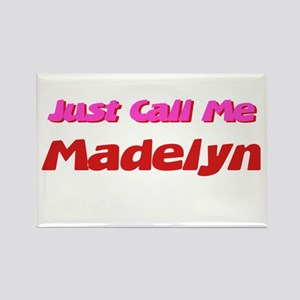 Just Call Me Madelyn Rectangle Magnet