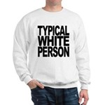 Typical White Person Sweatshirt